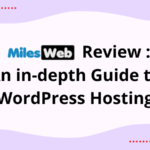 MilesWeb Review : An in-depth Guide to WordPress Hosting